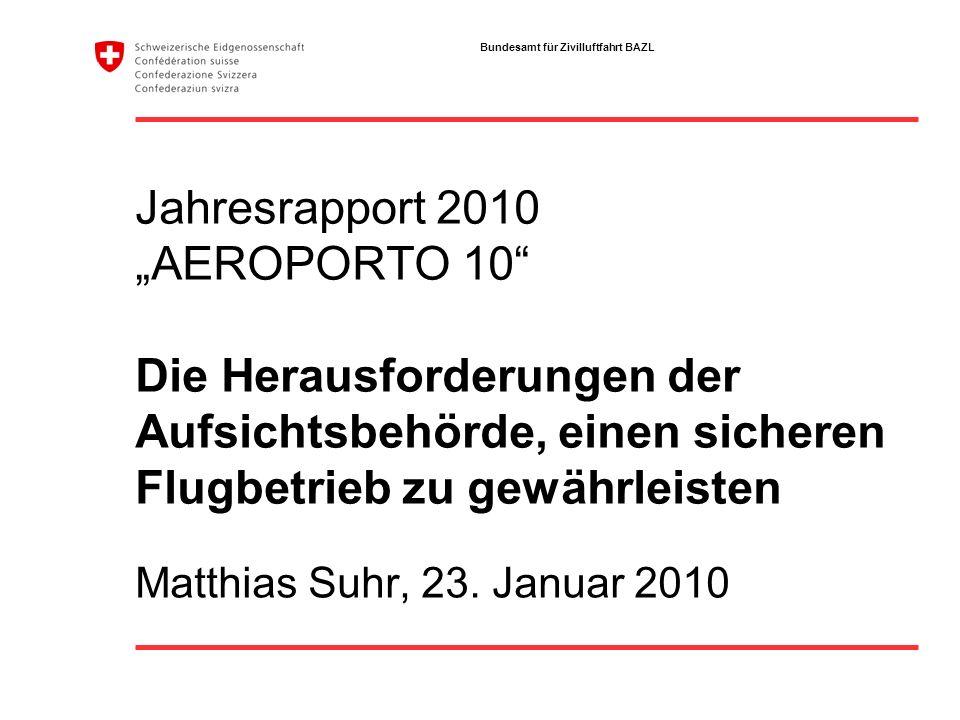 Bundesamt für Zivilluftfahrt BAZL Jahresrapport 2010 AEROPORTO 10 Die Herausforderungen der Aufsichtsbehörde, einen sicheren Flugbetrieb zu gewährleis
