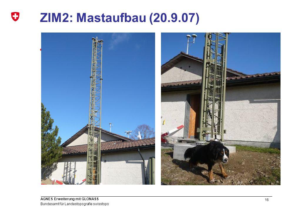 16 Bundesamt für Landestopografie swisstopo AGNES Erweiterung mit GLONASS ZIM2: Mastaufbau (20.9.07)