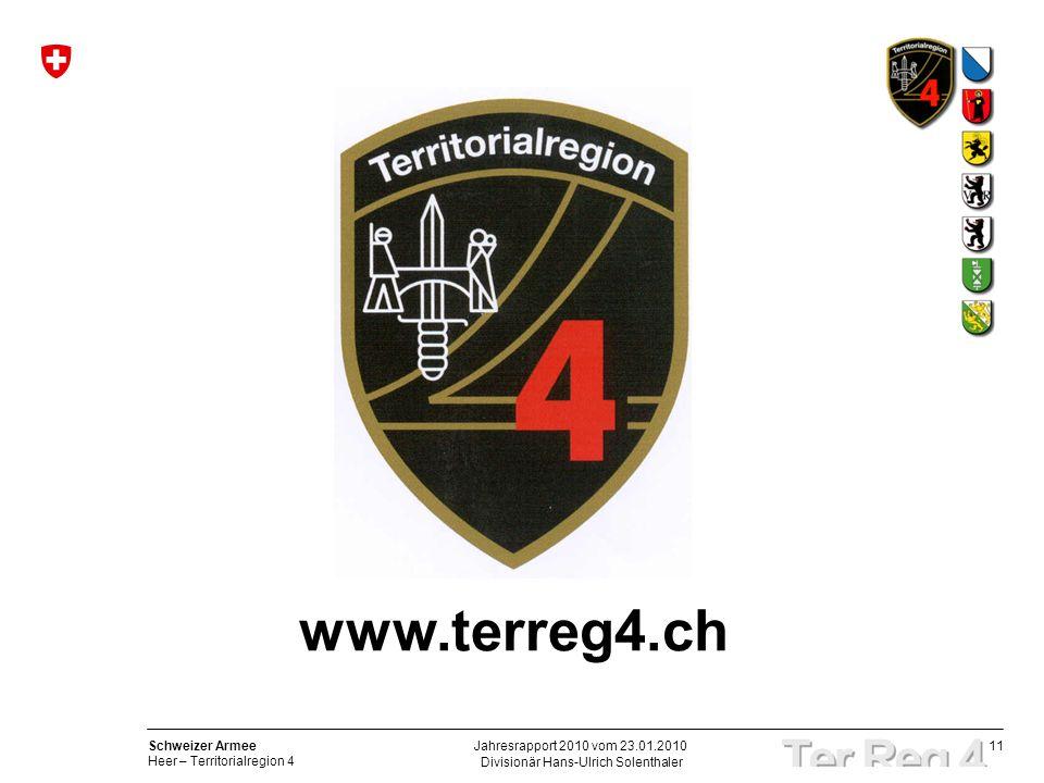 11 Schweizer Armee Heer – Territorialregion 4 Divisionär Hans-Ulrich Solenthaler Jahresrapport 2010 vom 23.01.2010 www.terreg4.ch