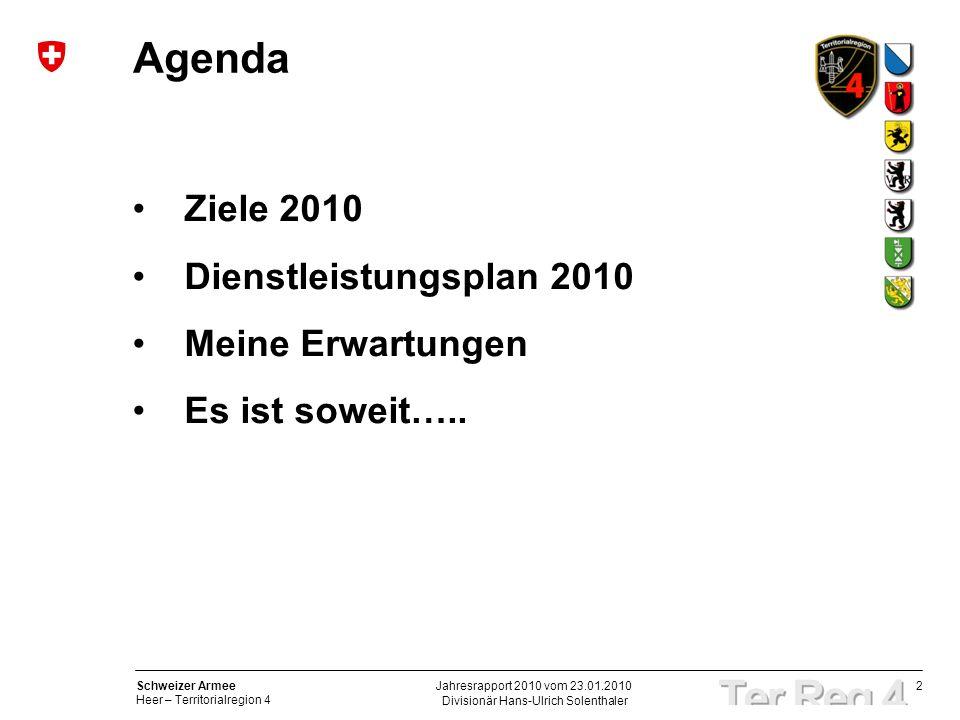 2 Schweizer Armee Heer – Territorialregion 4 Divisionär Hans-Ulrich Solenthaler Jahresrapport 2010 vom 23.01.2010 Agenda Ziele 2010 Dienstleistungsplan 2010 Meine Erwartungen Es ist soweit…..