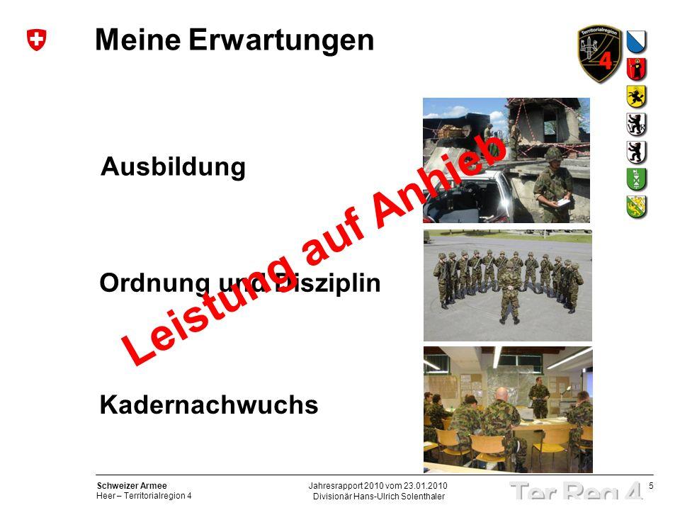 5 Schweizer Armee Heer – Territorialregion 4 Divisionär Hans-Ulrich Solenthaler Jahresrapport 2010 vom 23.01.2010 Meine Erwartungen Ausbildung Ordnung und Disziplin Kadernachwuchs Leistung auf Anhieb