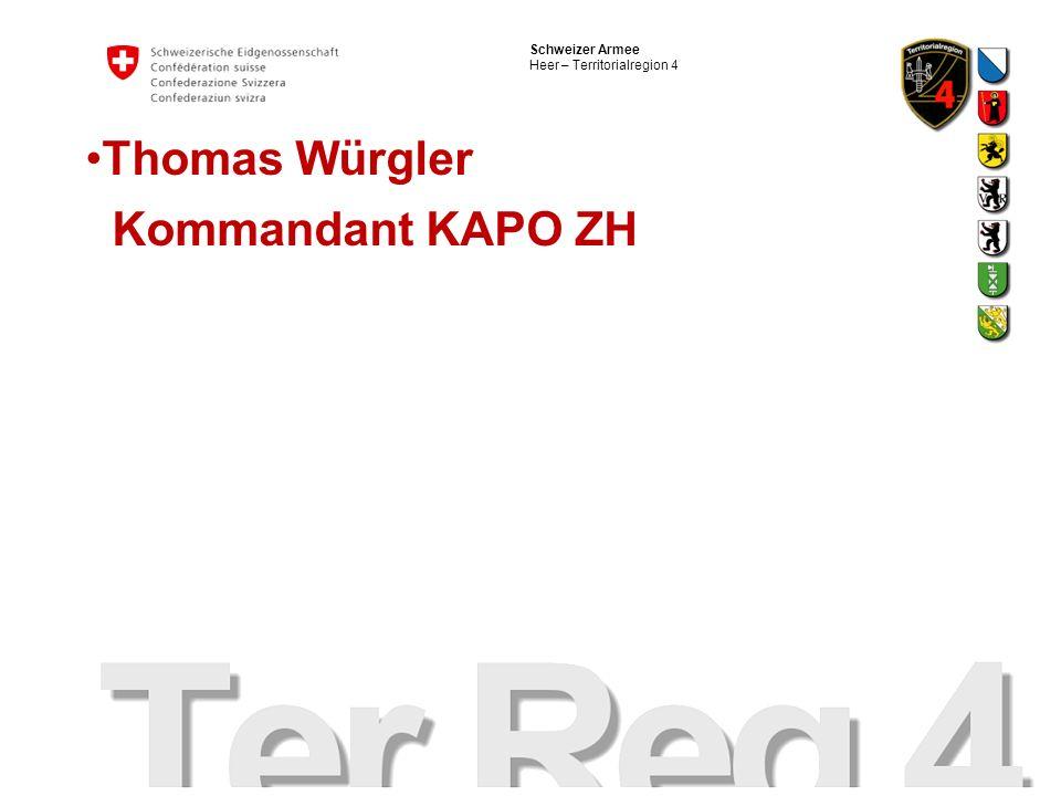 Schweizer Armee Heer – Territorialregion 4 Thomas Würgler Kommandant KAPO ZH