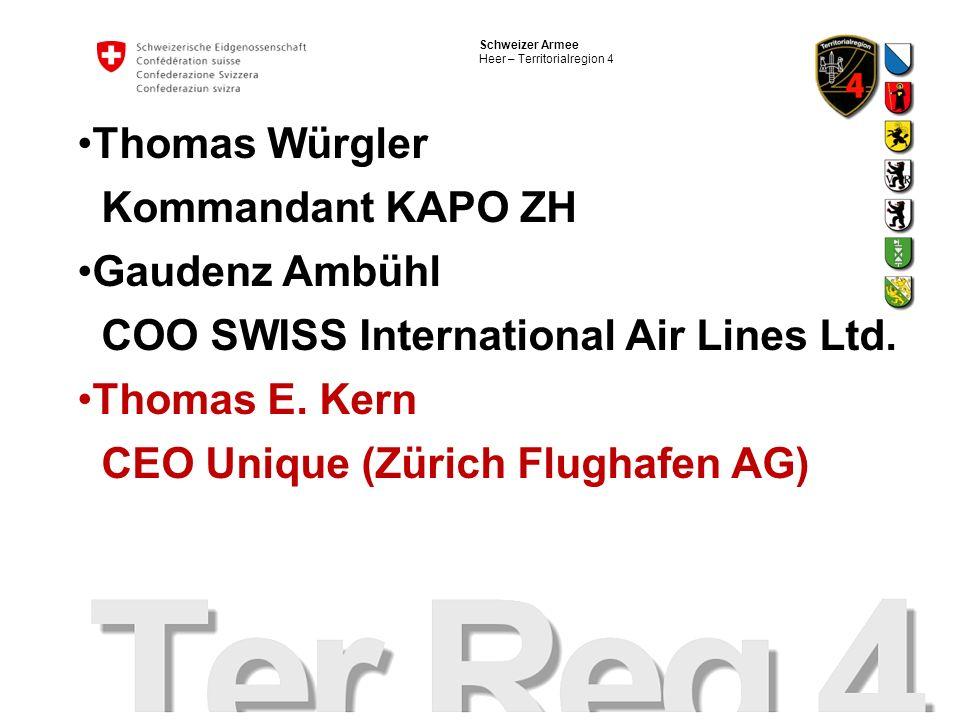 Schweizer Armee Heer – Territorialregion 4 Thomas Würgler Kommandant KAPO ZH Gaudenz Ambühl COO SWISS International Air Lines Ltd.
