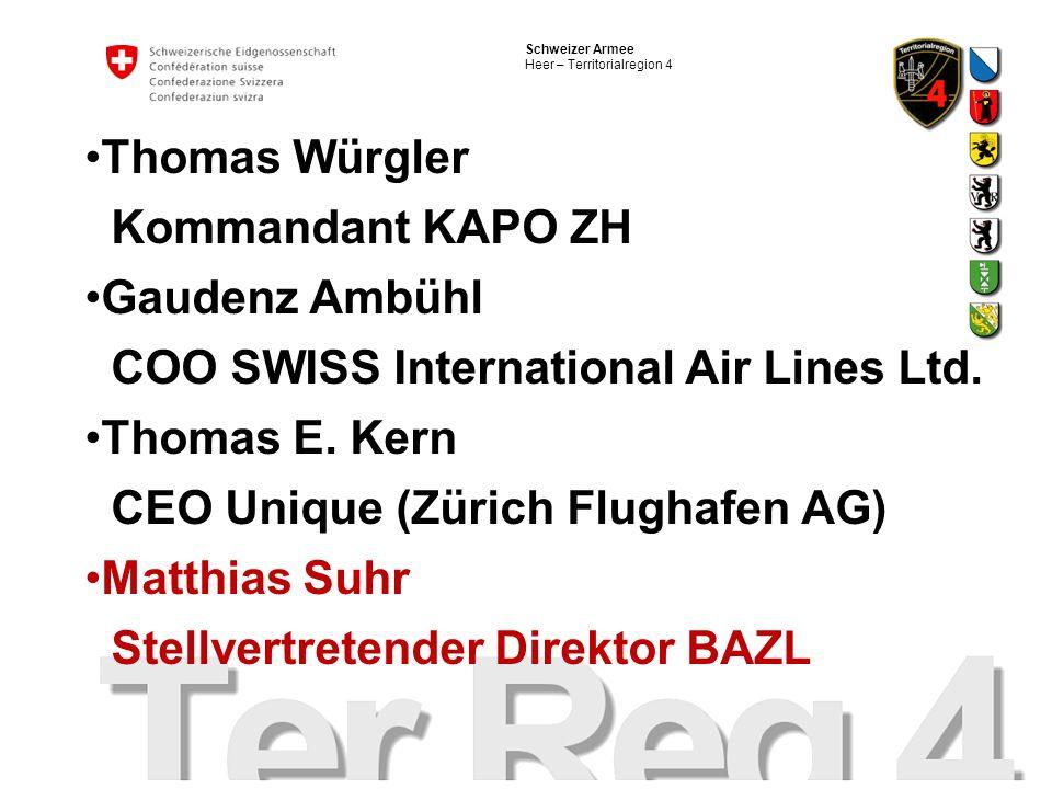 Schweizer Armee Heer – Territorialregion 4 Thomas Würgler Kommandant KAPO ZH Gaudenz Ambühl COO SWISS International Air Lines Ltd. Thomas E. Kern CEO