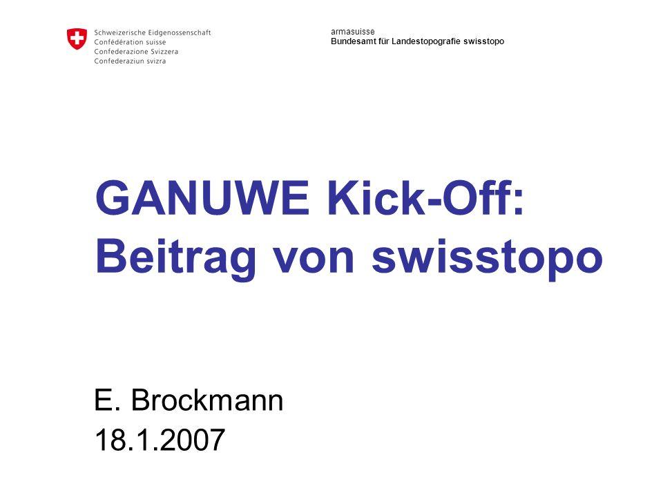 armasuisse Bundesamt für Landestopografie swisstopo GANUWE Kick-Off: Beitrag von swisstopo E.