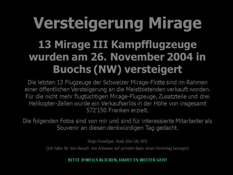 Versteigerung Mirage 13 Mirage III Kampfflugzeuge wurden am 26. November 2004 in Buochs (NW) versteigert Die letzten 13 Flugzeuge der Schweizer Mirage