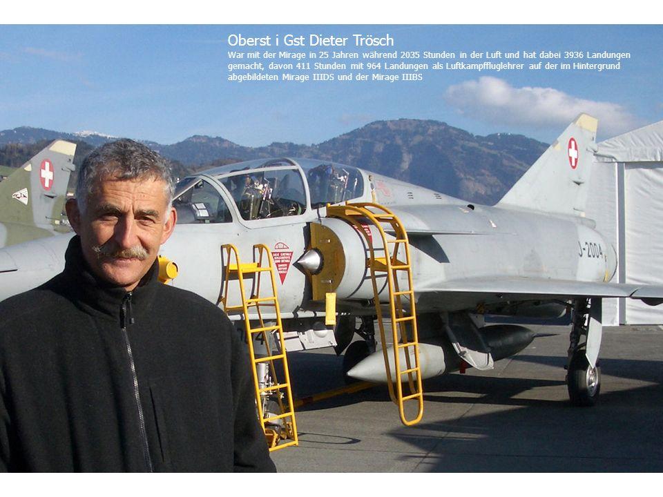 Oberst i Gst Dieter Trösch War mit der Mirage in 25 Jahren während 2035 Stunden in der Luft und hat dabei 3936 Landungen gemacht, davon 411 Stunden mi