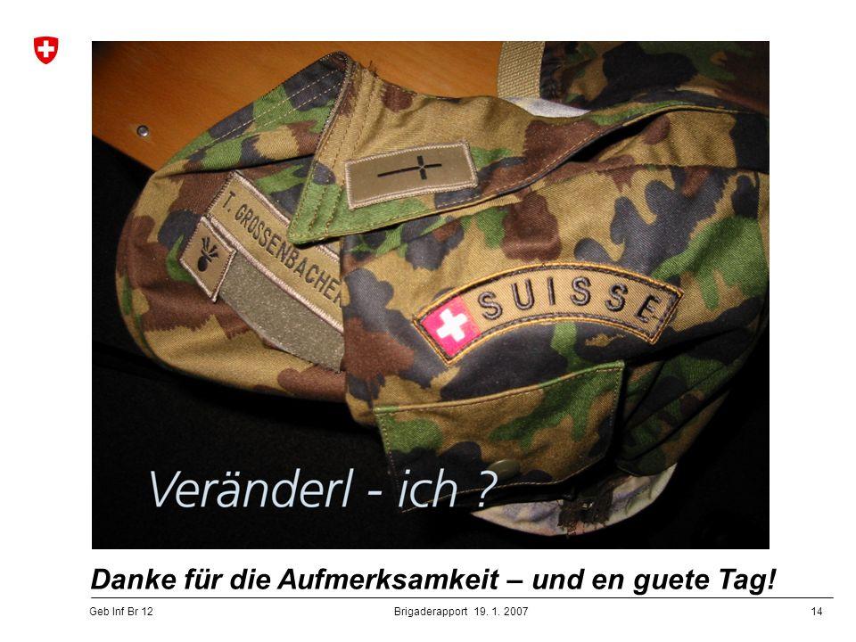 14 Geb Inf Br 12 Brigaderapport 19. 1. 2007 Danke für die Aufmerksamkeit – und en guete Tag!