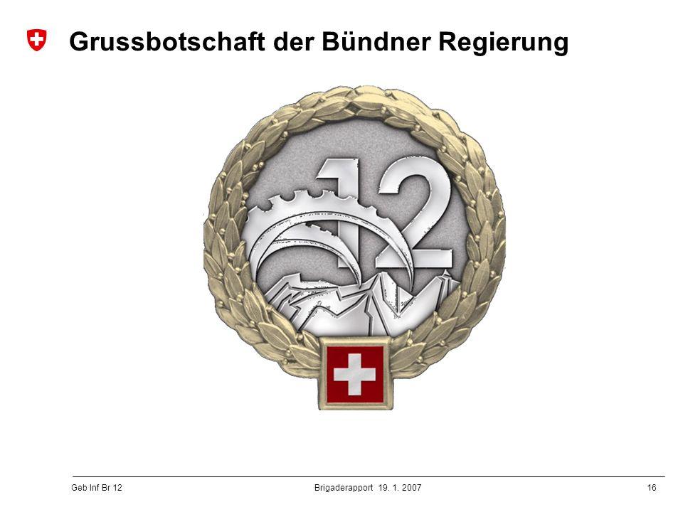 16 Geb Inf Br 12 Brigaderapport 19. 1. 2007 Grussbotschaft der Bündner Regierung