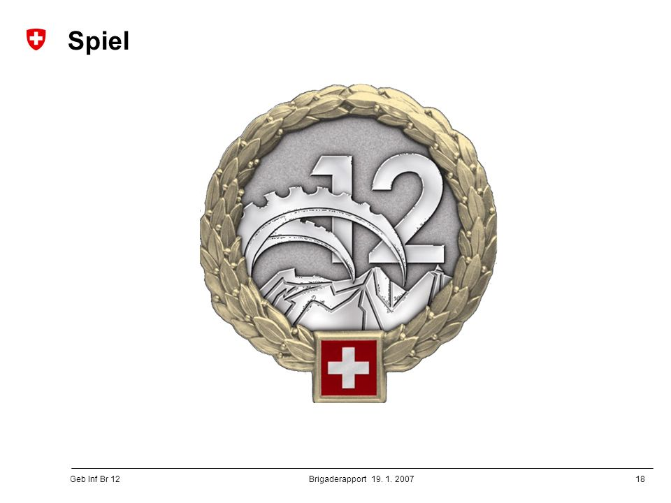 18 Geb Inf Br 12 Brigaderapport 19. 1. 2007 Spiel