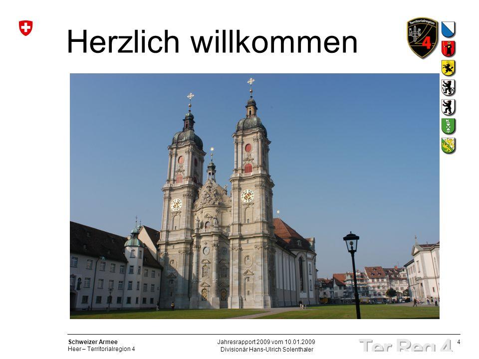 4 Schweizer Armee Heer – Territorialregion 4 Divisionär Hans-Ulrich Solenthaler Jahresrapport 2009 vom 10.01.2009 Herzlich willkommen