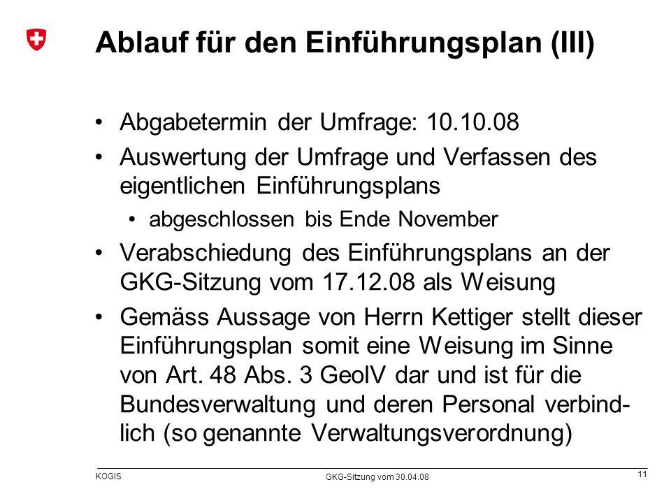 11 KOGIS GKG-Sitzung vom 30.04.08 Ablauf für den Einführungsplan (III) Abgabetermin der Umfrage: 10.10.08 Auswertung der Umfrage und Verfassen des eig