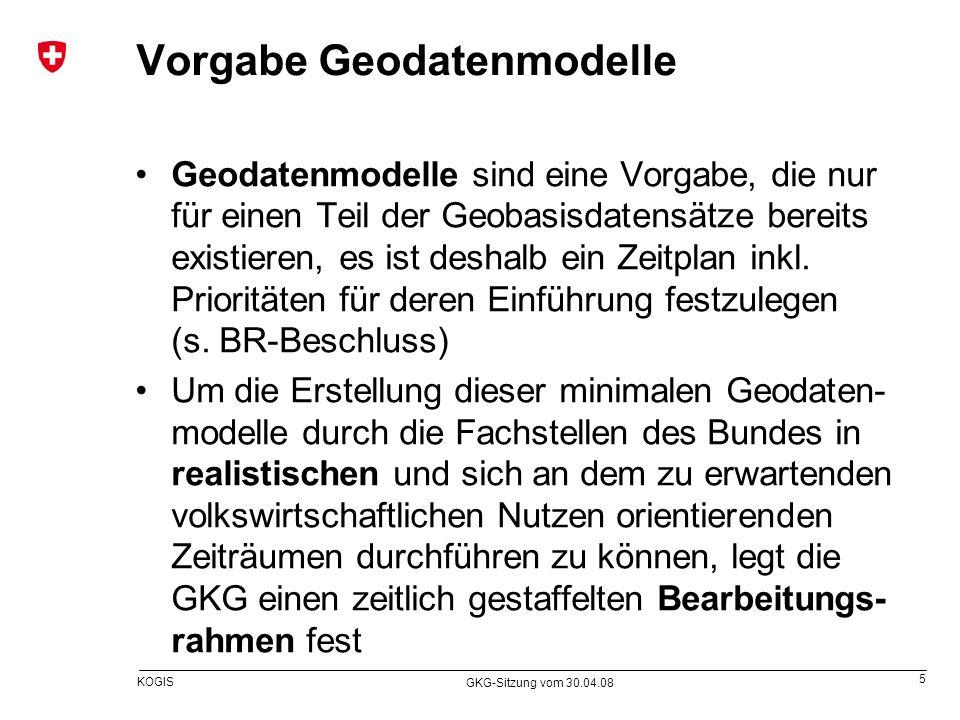 5 KOGIS GKG-Sitzung vom 30.04.08 Vorgabe Geodatenmodelle Geodatenmodelle sind eine Vorgabe, die nur für einen Teil der Geobasisdatensätze bereits exis