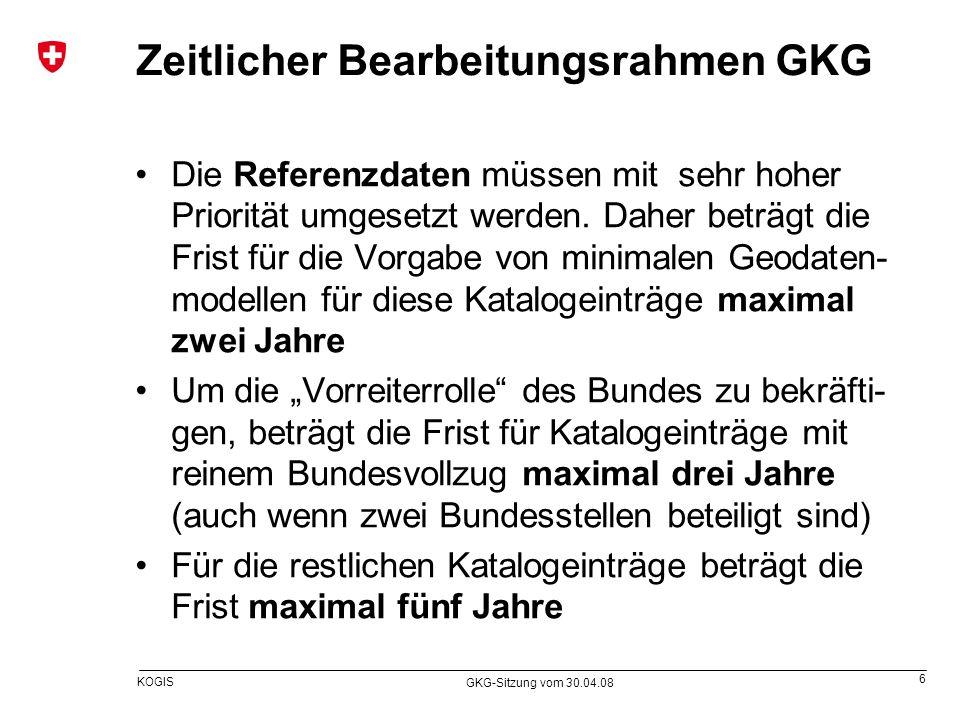 6 KOGIS GKG-Sitzung vom 30.04.08 Zeitlicher Bearbeitungsrahmen GKG Die Referenzdaten müssen mit sehr hoher Priorität umgesetzt werden. Daher beträgt d