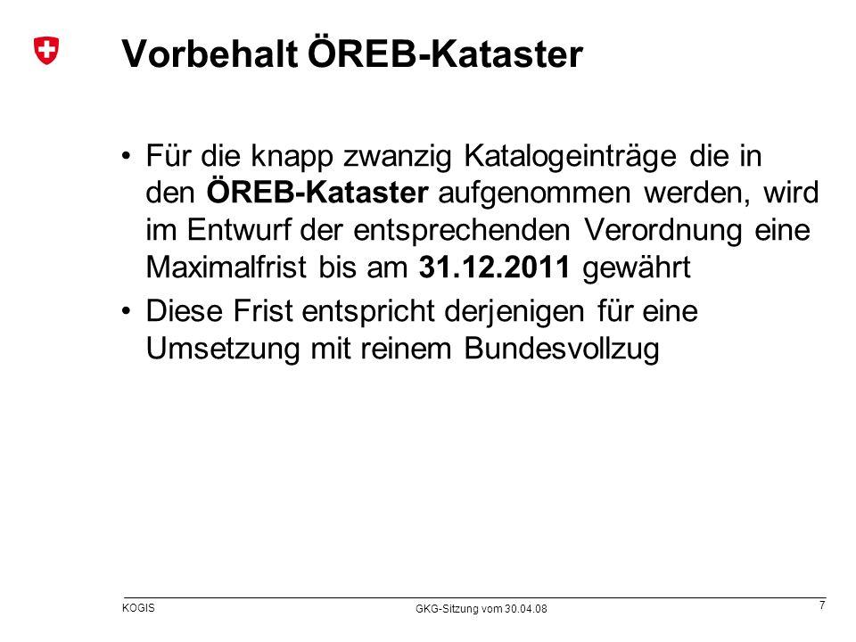 7 KOGIS GKG-Sitzung vom 30.04.08 Vorbehalt ÖREB-Kataster Für die knapp zwanzig Katalogeinträge die in den ÖREB-Kataster aufgenommen werden, wird im En