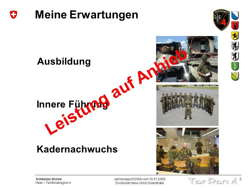 5 Schweizer Armee Heer – Territorialregion 4 Divisionär Hans-Ulrich Solenthaler Jahresrapport 2009 vom 10.01.2009 Meine Erwartungen Ausbildung Innere Führung Kadernachwuchs Leistung auf Anhieb