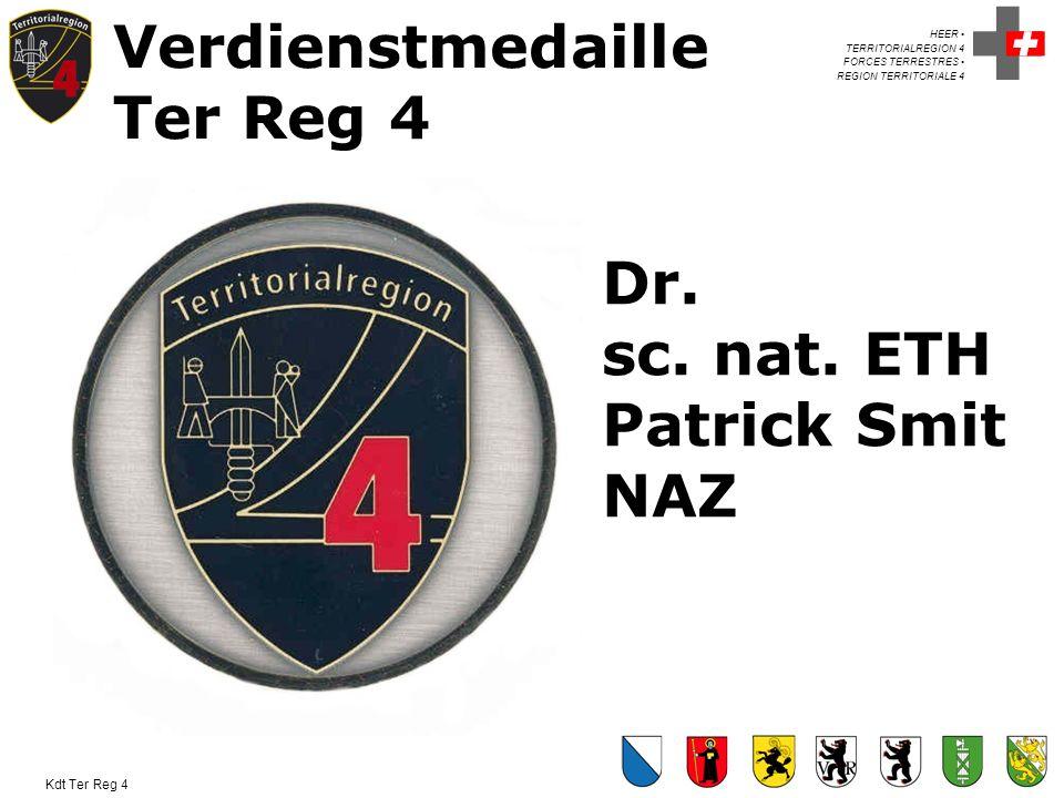 HEER TERRITORIALREGION 4 FORCES TERRESTRES REGION TERRITORIALE 4 Kdt Ter Reg 4 Verdienstmedaille Ter Reg 4 Dr. sc. nat. ETH Patrick Smit NAZ