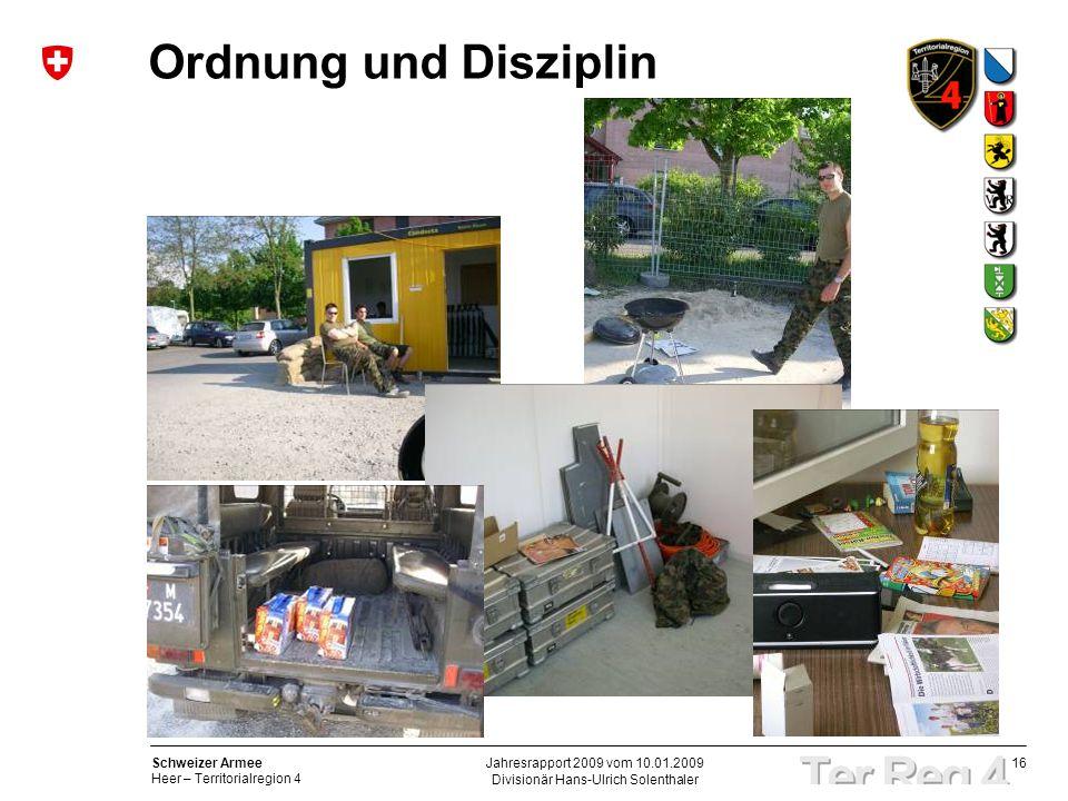 16 Schweizer Armee Heer – Territorialregion 4 Divisionär Hans-Ulrich Solenthaler Jahresrapport 2009 vom 10.01.2009 Ordnung und Disziplin