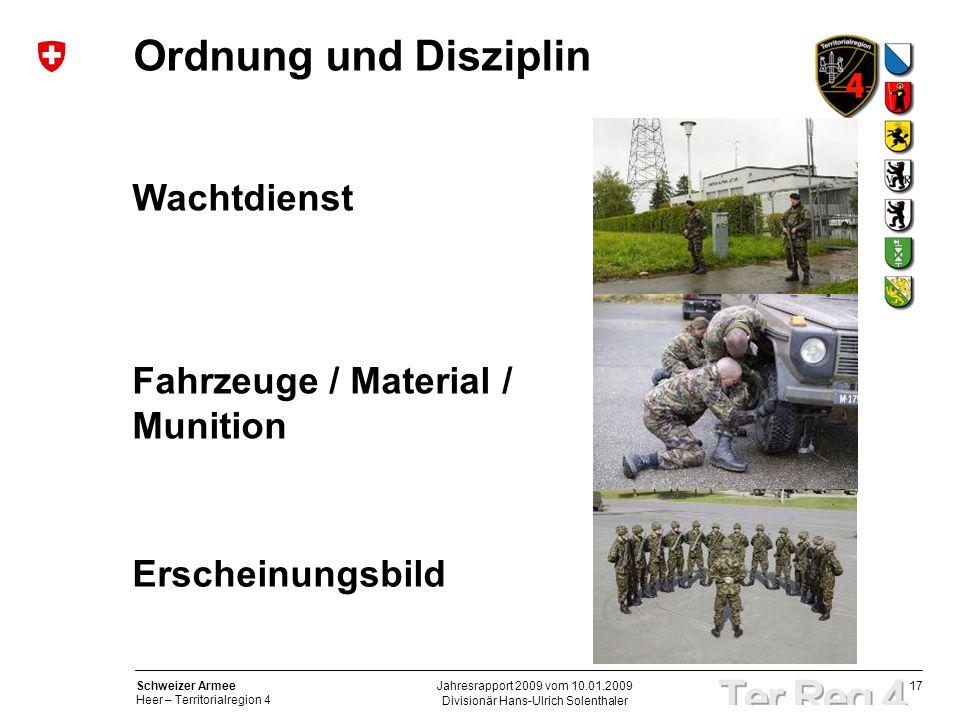 17 Schweizer Armee Heer – Territorialregion 4 Divisionär Hans-Ulrich Solenthaler Jahresrapport 2009 vom 10.01.2009 Ordnung und Disziplin Wachtdienst Fahrzeuge / Material / Munition Erscheinungsbild