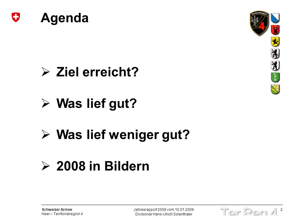 2 Schweizer Armee Heer – Territorialregion 4 Divisionär Hans-Ulrich Solenthaler Jahresrapport 2009 vom 10.01.2009 Agenda Ziel erreicht.