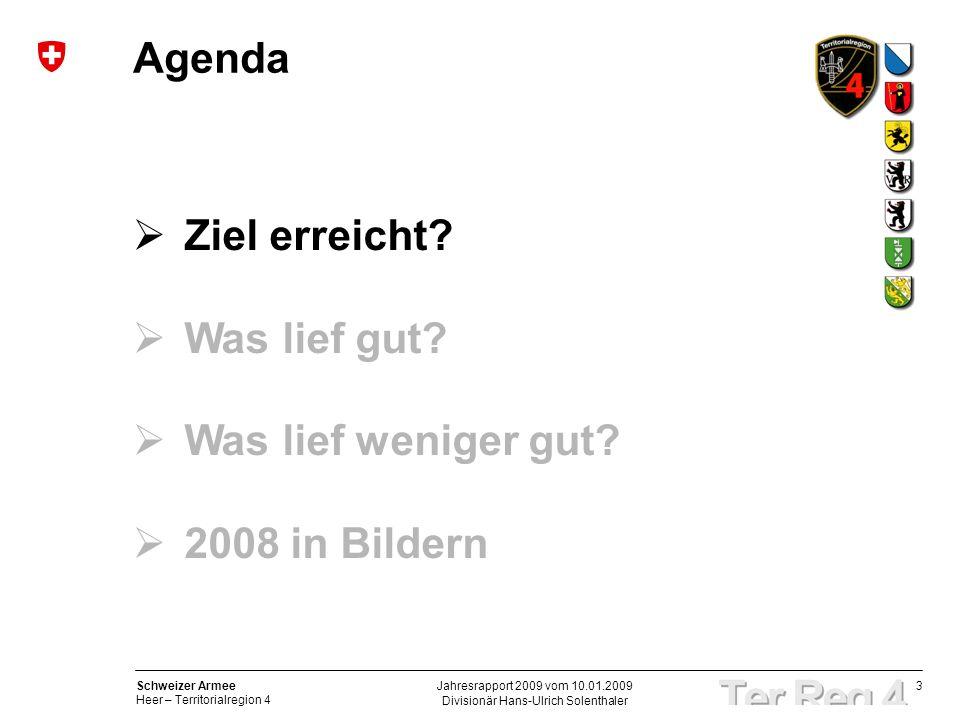 3 Schweizer Armee Heer – Territorialregion 4 Divisionär Hans-Ulrich Solenthaler Jahresrapport 2009 vom 10.01.2009 Agenda Ziel erreicht.