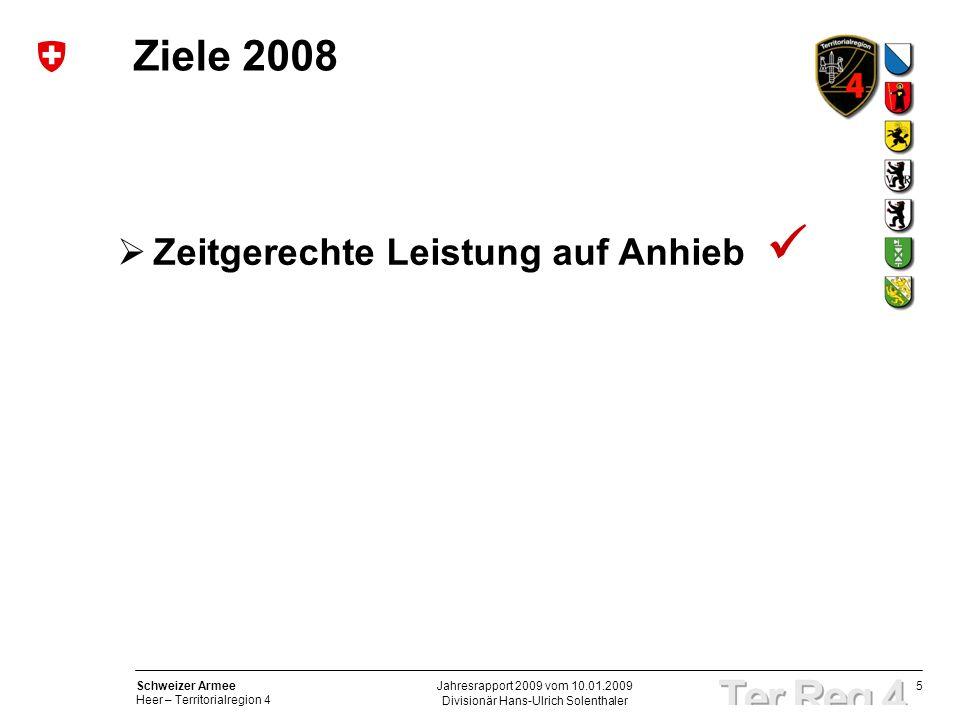 5 Schweizer Armee Heer – Territorialregion 4 Divisionär Hans-Ulrich Solenthaler Jahresrapport 2009 vom 10.01.2009 Ziele 2008 Zeitgerechte Leistung auf Anhieb