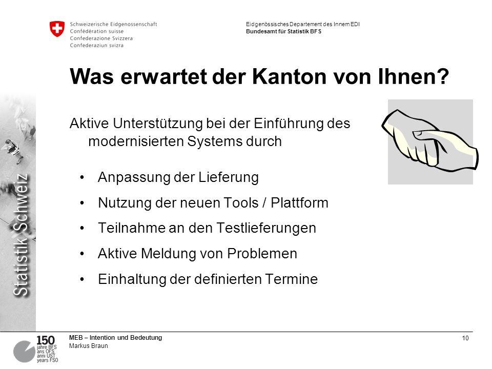 10 MEB – Intention und Bedeutung Markus Braun Eidgenössisches Departement des Innern EDI Bundesamt für Statistik BFS Was erwartet der Kanton von Ihnen
