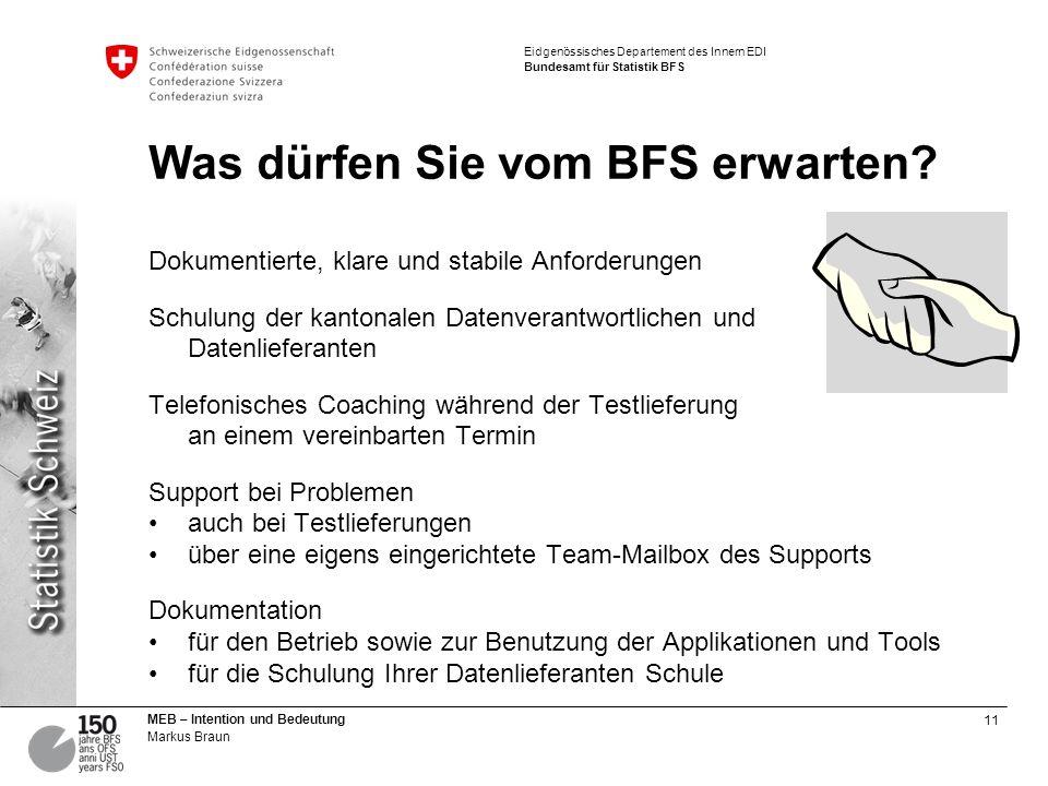 11 MEB – Intention und Bedeutung Markus Braun Eidgenössisches Departement des Innern EDI Bundesamt für Statistik BFS Was dürfen Sie vom BFS erwarten?