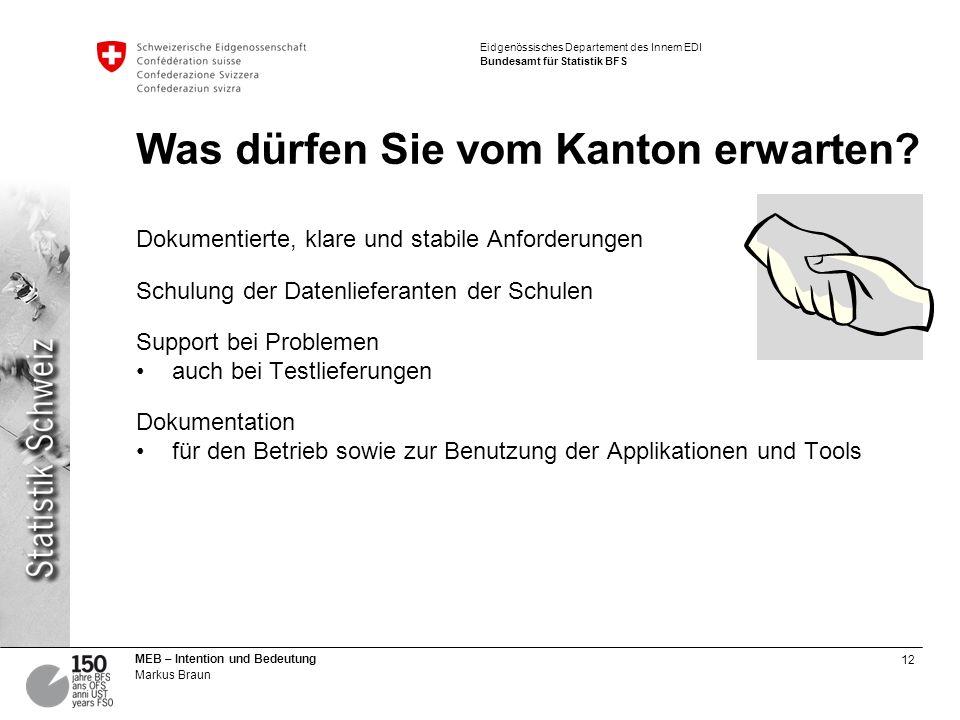 12 MEB – Intention und Bedeutung Markus Braun Eidgenössisches Departement des Innern EDI Bundesamt für Statistik BFS Was dürfen Sie vom Kanton erwarte