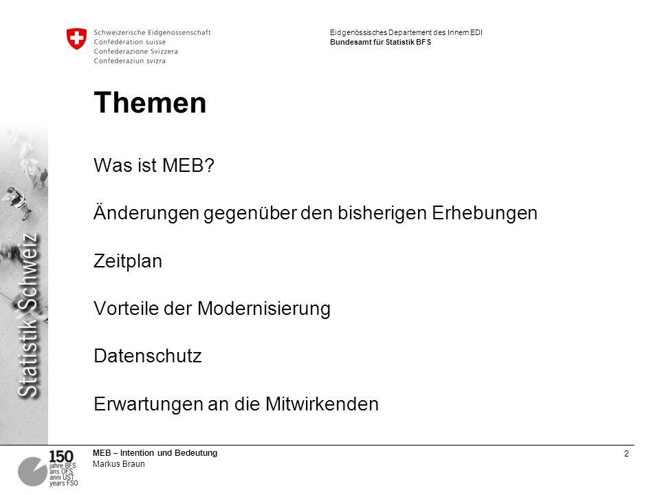 2 MEB – Intention und Bedeutung Markus Braun Eidgenössisches Departement des Innern EDI Bundesamt für Statistik BFS Themen Was ist MEB? Änderungen geg