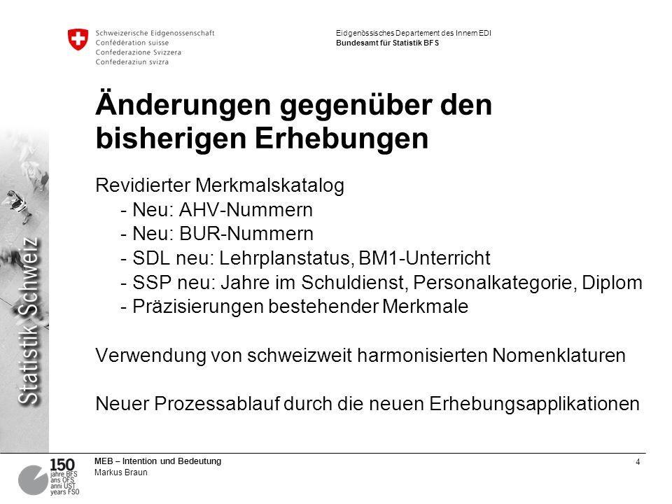 4 MEB – Intention und Bedeutung Markus Braun Eidgenössisches Departement des Innern EDI Bundesamt für Statistik BFS Änderungen gegenüber den bisherige