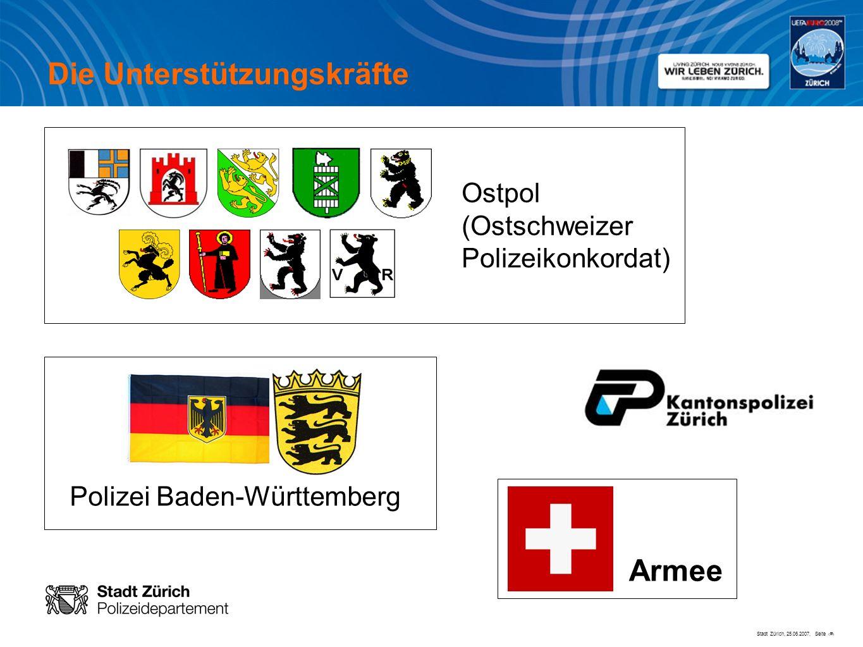 Stadt Zürich, 25.06.2007, Seite # Die Unterstützungskräfte Ostpol (Ostschweizer Polizeikonkordat) Polizei Baden-Württemberg Armee