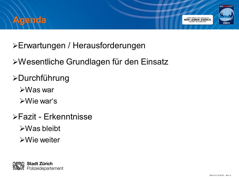 Stadt Zürich, 25.06.2007, Seite # Agenda Erwartungen / Herausforderungen Wesentliche Grundlagen für den Einsatz Durchführung Was war Wie wars Fazit -