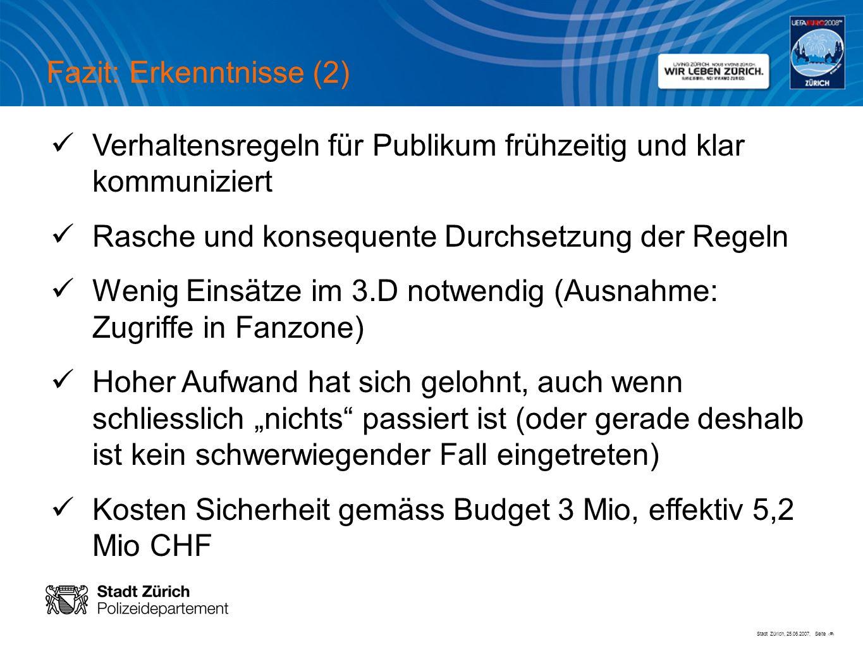 Stadt Zürich, 25.06.2007, Seite # Verhaltensregeln für Publikum frühzeitig und klar kommuniziert Rasche und konsequente Durchsetzung der Regeln Wenig