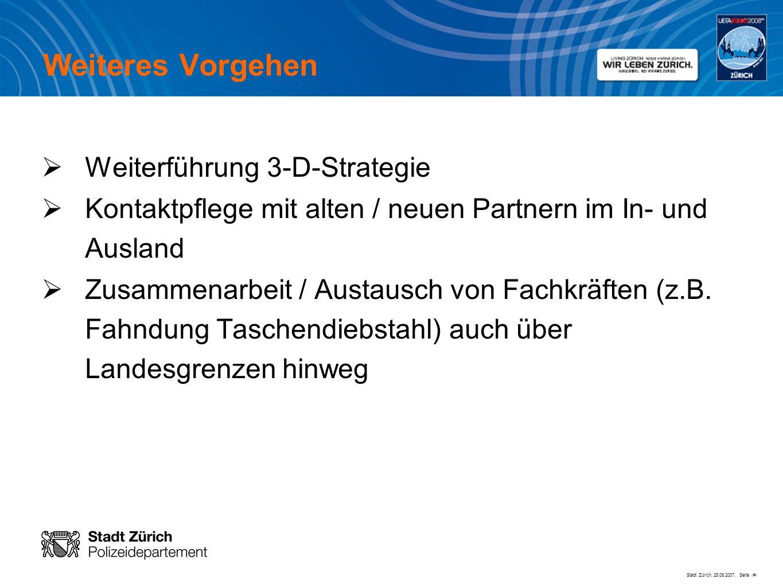 Stadt Zürich, 25.06.2007, Seite # Weiteres Vorgehen Weiterführung 3-D-Strategie Kontaktpflege mit alten / neuen Partnern im In- und Ausland Zusammenar