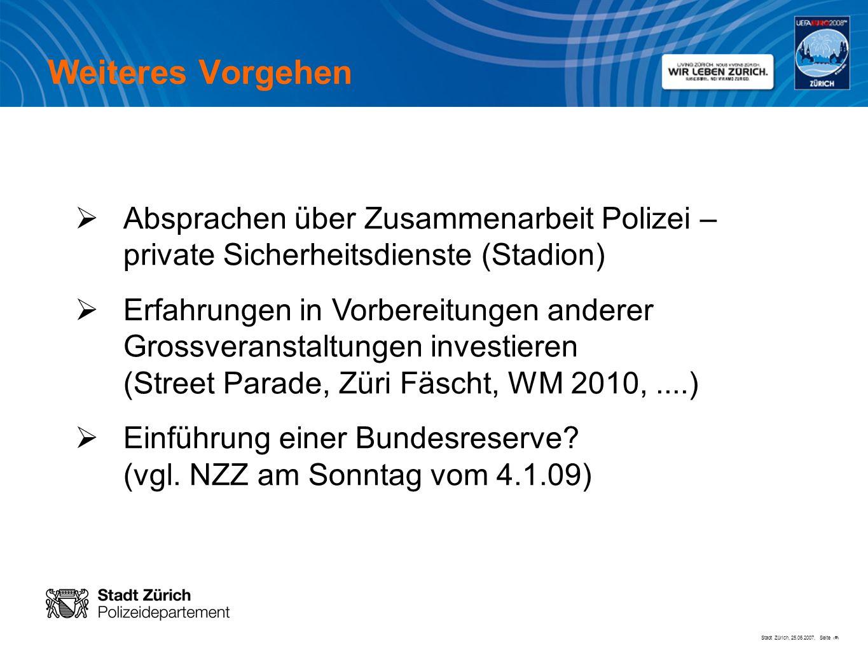 Stadt Zürich, 25.06.2007, Seite # Weiteres Vorgehen Absprachen über Zusammenarbeit Polizei – private Sicherheitsdienste (Stadion) Erfahrungen in Vorbe