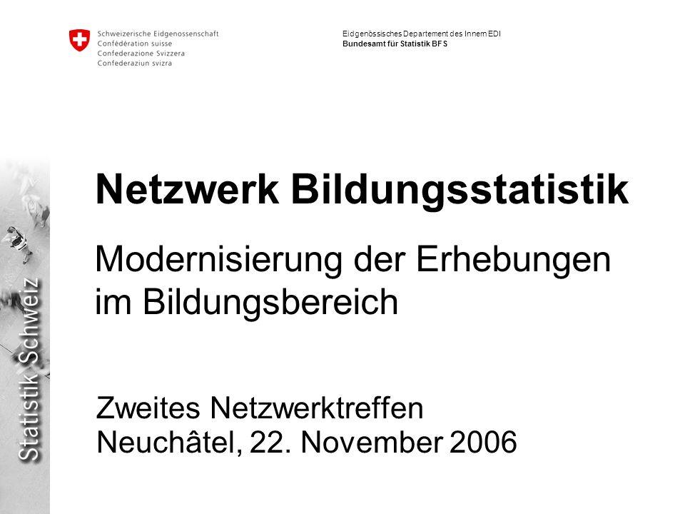 Eidgenössisches Departement des Innern EDI Bundesamt für Statistik BFS Netzwerk Bildungsstatistik Modernisierung der Erhebungen im Bildungsbereich Zwe