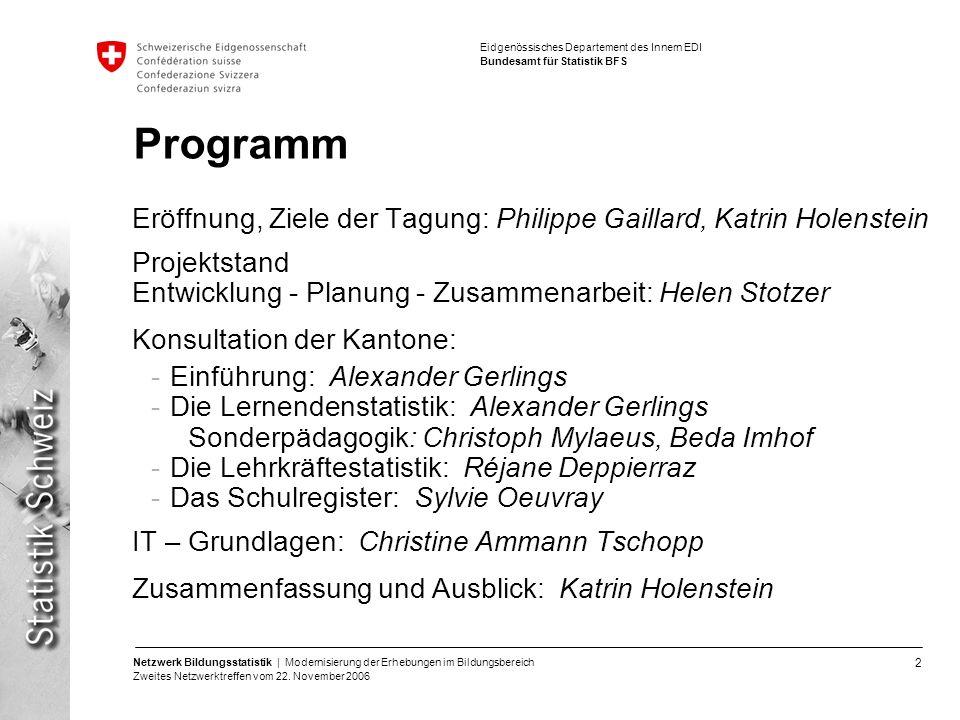 2 Netzwerk Bildungsstatistik | Modernisierung der Erhebungen im Bildungsbereich Zweites Netzwerktreffen vom 22. November 2006 Eidgenössisches Departem