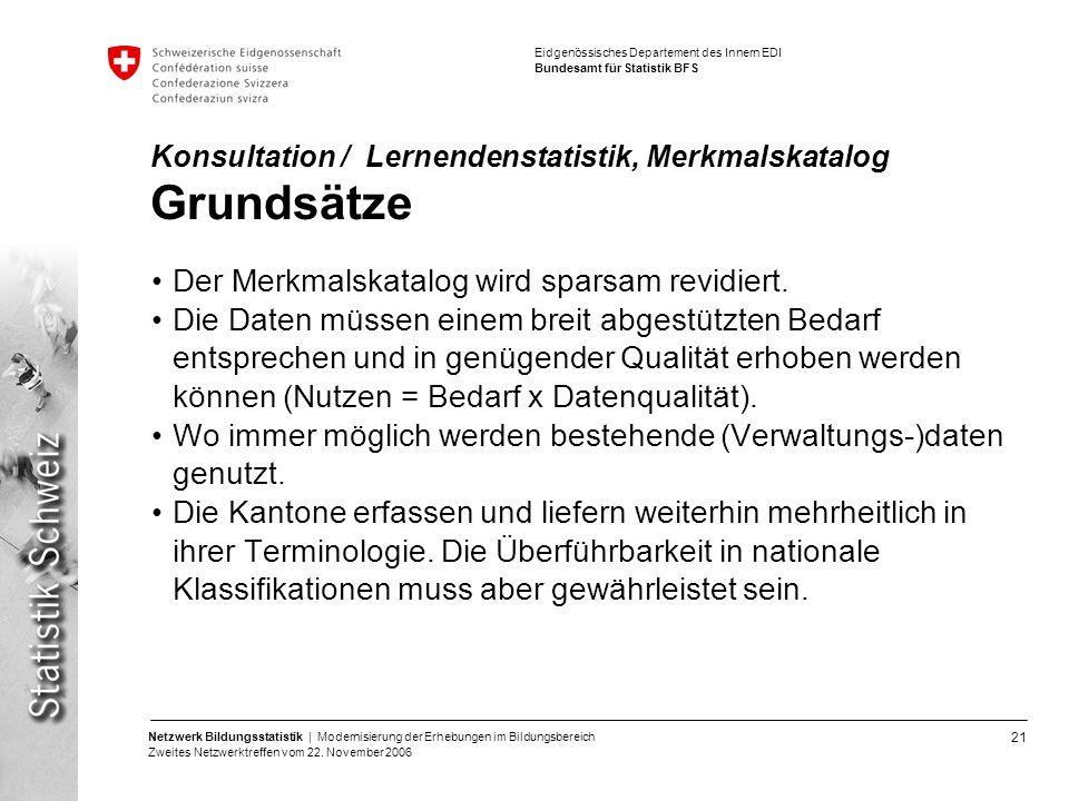 21 Netzwerk Bildungsstatistik | Modernisierung der Erhebungen im Bildungsbereich Zweites Netzwerktreffen vom 22. November 2006 Eidgenössisches Departe