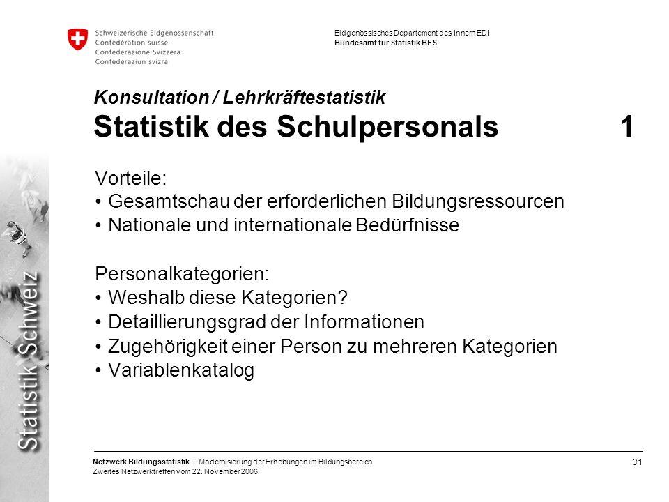 31 Netzwerk Bildungsstatistik | Modernisierung der Erhebungen im Bildungsbereich Zweites Netzwerktreffen vom 22. November 2006 Eidgenössisches Departe