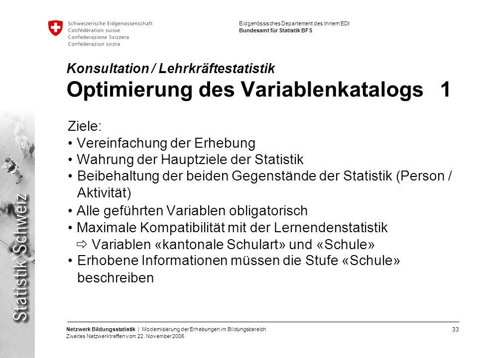 33 Netzwerk Bildungsstatistik | Modernisierung der Erhebungen im Bildungsbereich Zweites Netzwerktreffen vom 22. November 2006 Eidgenössisches Departe