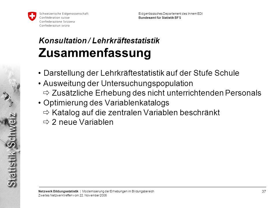 37 Netzwerk Bildungsstatistik | Modernisierung der Erhebungen im Bildungsbereich Zweites Netzwerktreffen vom 22. November 2006 Eidgenössisches Departe