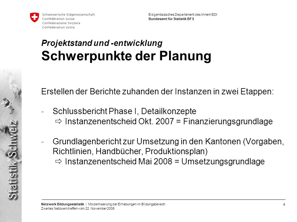 4 Netzwerk Bildungsstatistik | Modernisierung der Erhebungen im Bildungsbereich Zweites Netzwerktreffen vom 22. November 2006 Eidgenössisches Departem