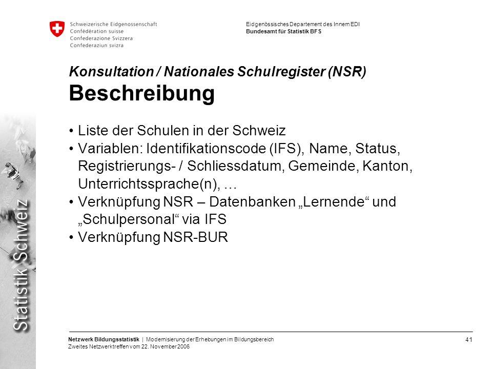 41 Netzwerk Bildungsstatistik | Modernisierung der Erhebungen im Bildungsbereich Zweites Netzwerktreffen vom 22. November 2006 Eidgenössisches Departe