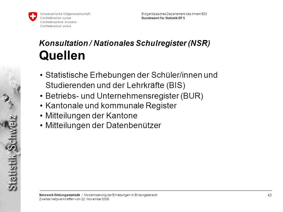 43 Netzwerk Bildungsstatistik | Modernisierung der Erhebungen im Bildungsbereich Zweites Netzwerktreffen vom 22. November 2006 Eidgenössisches Departe