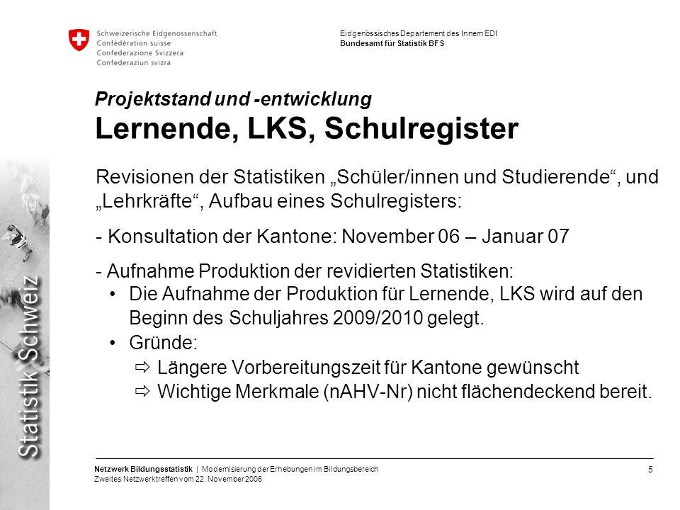 5 Netzwerk Bildungsstatistik | Modernisierung der Erhebungen im Bildungsbereich Zweites Netzwerktreffen vom 22. November 2006 Eidgenössisches Departem