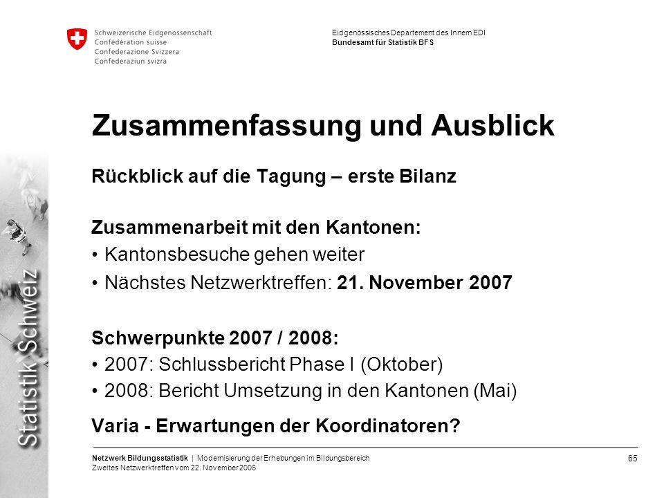 65 Netzwerk Bildungsstatistik | Modernisierung der Erhebungen im Bildungsbereich Zweites Netzwerktreffen vom 22. November 2006 Eidgenössisches Departe