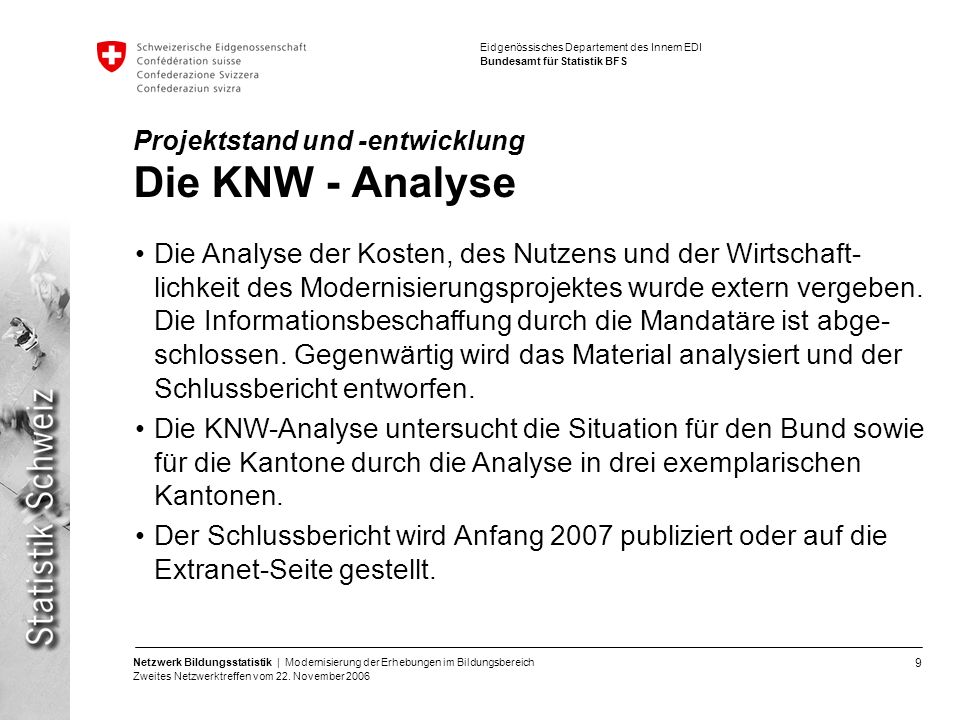 9 Netzwerk Bildungsstatistik | Modernisierung der Erhebungen im Bildungsbereich Zweites Netzwerktreffen vom 22. November 2006 Eidgenössisches Departem