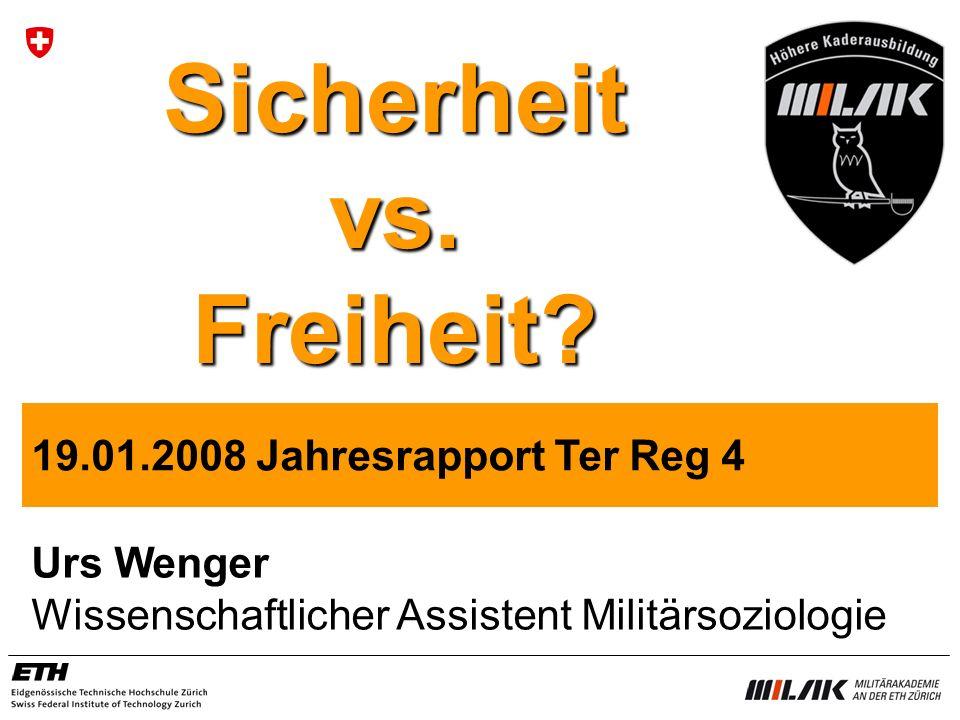 Urs Wenger Wissenschaftlicher Assistent Militärsoziologie 19.01.2008 Jahresrapport Ter Reg 4 Sicherheit vs. Freiheit?