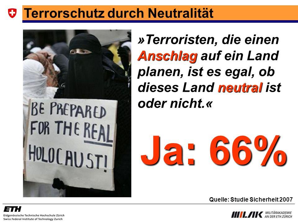Terrorschutz durch Neutralität »Terroristen, die einen Anschlag auf ein Land planen, ist es egal, ob dieses Land neutral ist oder nicht.« Quelle: Stud